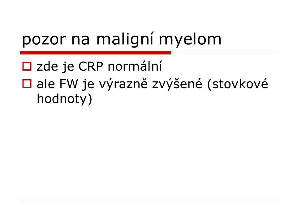 pozor na maligní myelom  zde je CRP normální  ale FW je výrazně zvýšené (stovkové hodnoty)