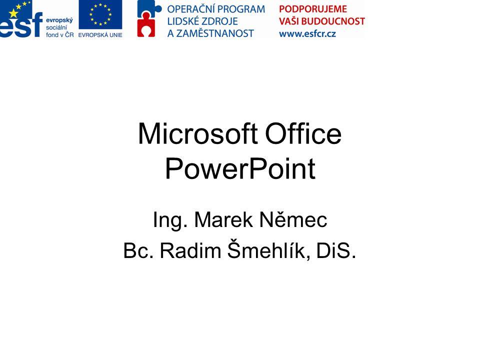 Microsoft Office PowerPoint Ing. Marek Němec Bc. Radim Šmehlík, DiS.
