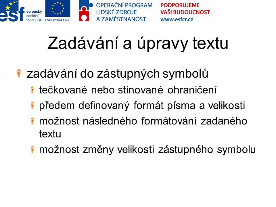 Zadávání a úpravy textu zadávání do zástupných symbolů tečkované nebo stínované ohraničení předem definovaný formát písma a velikosti možnost následného formátování zadaného textu možnost změny velikosti zástupného symbolu
