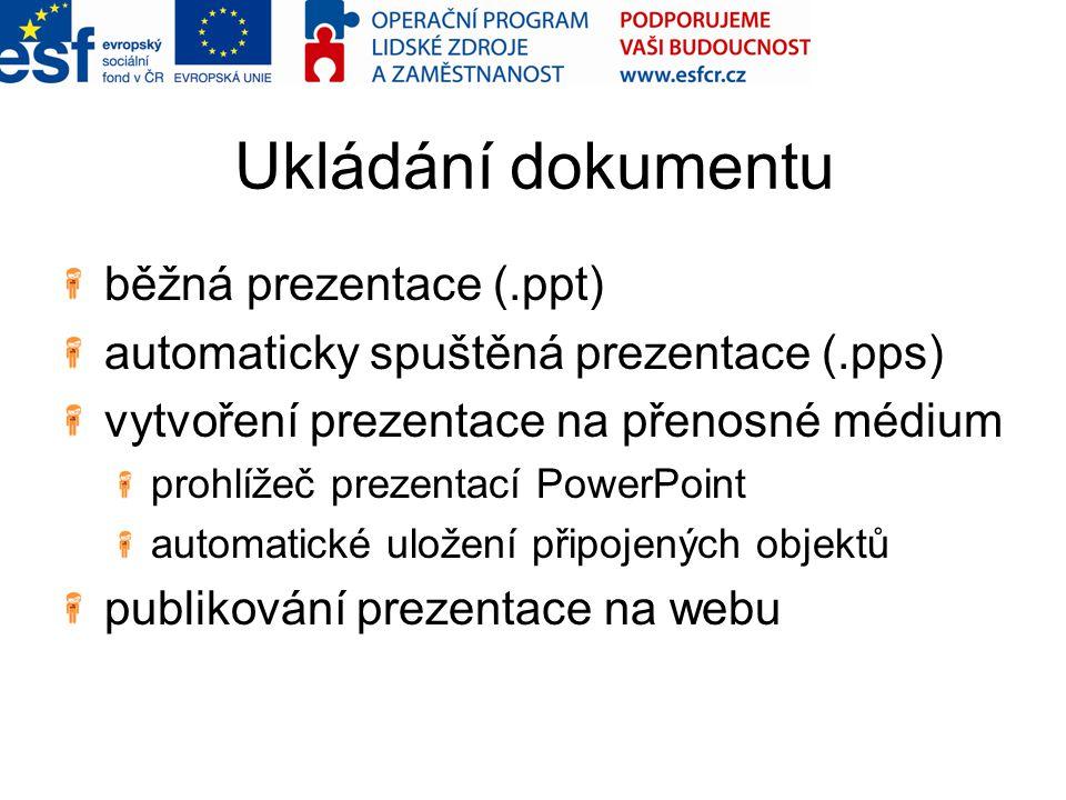 Ukládání dokumentu běžná prezentace (.ppt) automaticky spuštěná prezentace (.pps) vytvoření prezentace na přenosné médium prohlížeč prezentací PowerPo