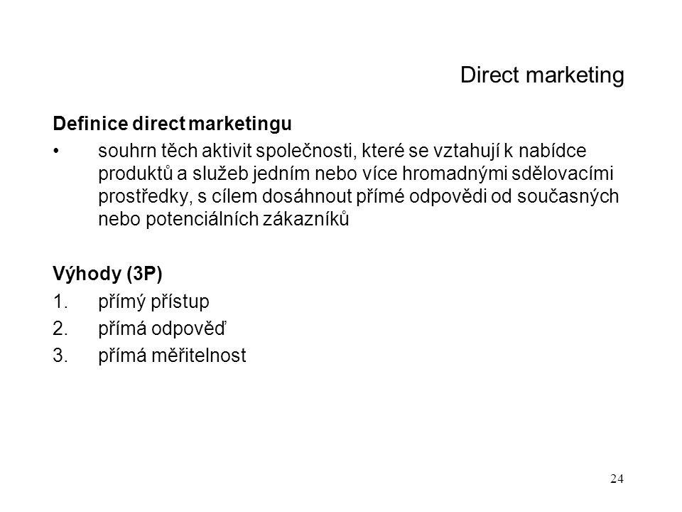 24 Direct marketing Definice direct marketingu souhrn těch aktivit společnosti, které se vztahují k nabídce produktů a služeb jedním nebo více hromadn