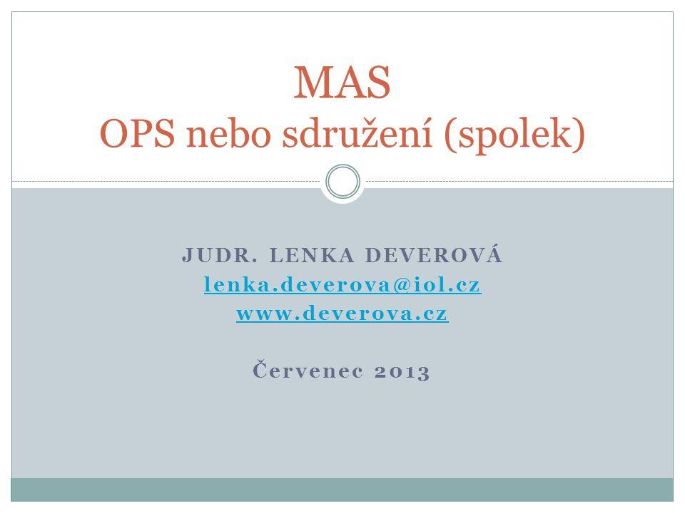 JUDR. LENKA DEVEROVÁ lenka.deverova@iol.cz www.deverova.cz Červenec 2013 MAS OPS nebo sdružení (spolek)