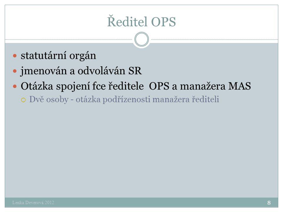 Ředitel OPS statutární orgán jmenován a odvoláván SR Otázka spojení fce ředitele OPS a manažera MAS  Dvě osoby - otázka podřízenosti manažera řediteli Lenka Deverová 2012 8