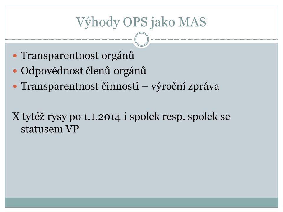 Výhody OPS jako MAS Transparentnost orgánů Odpovědnost členů orgánů Transparentnost činnosti – výroční zpráva X tytéž rysy po 1.1.2014 i spolek resp.