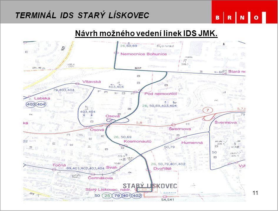 11 TERMINÁL IDS STARÝ LÍSKOVEC Návrh možného vedení linek IDS JMK.