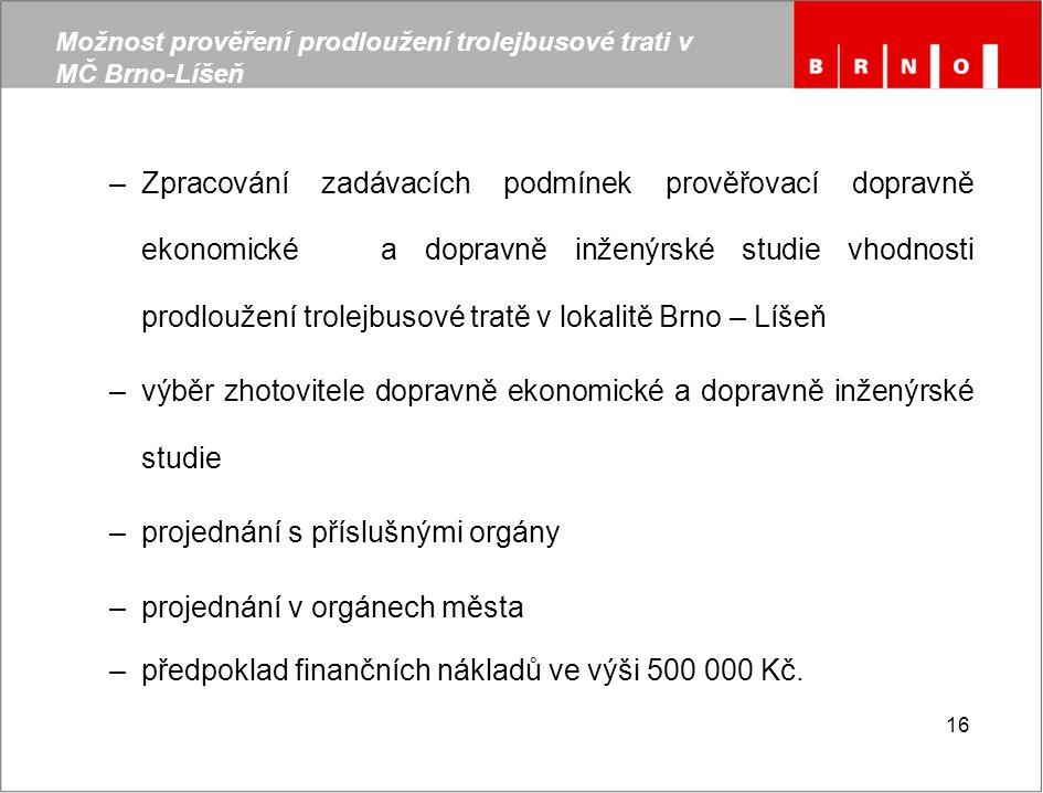 16 Možnost prověření prodloužení trolejbusové trati v MČ Brno-Líšeň –Zpracování zadávacích podmínek prověřovací dopravně ekonomické a dopravně inženýr