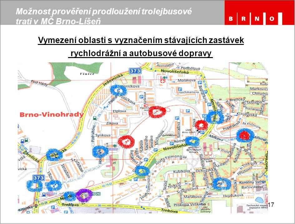 17 Možnost prověření prodloužení trolejbusové trati v MČ Brno-Líšeň Vymezení oblasti s vyznačením stávajících zastávek rychlodrážní a autobusové dopra