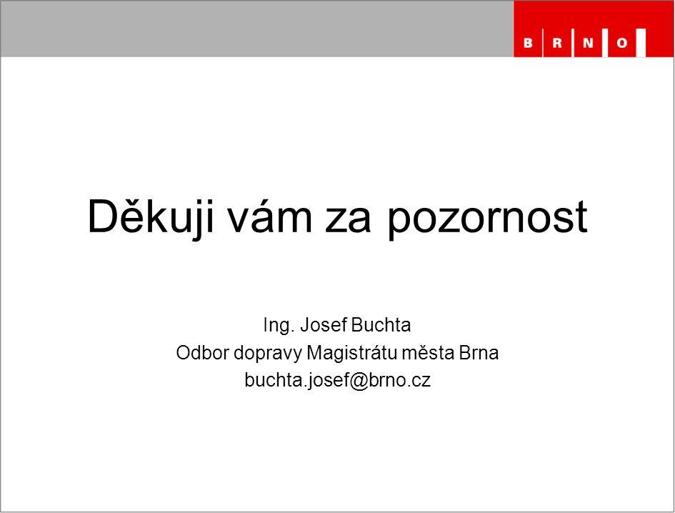 Děkuji vám za pozornost Ing. Josef Buchta Odbor dopravy Magistrátu města Brna buchta.josef@brno.cz