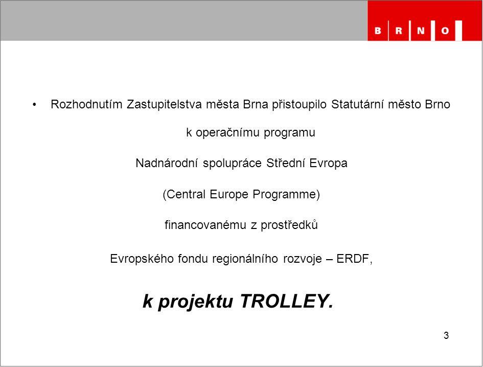 3 Rozhodnutím Zastupitelstva města Brna přistoupilo Statutární město Brno k operačnímu programu Nadnárodní spolupráce Střední Evropa (Central Europe P