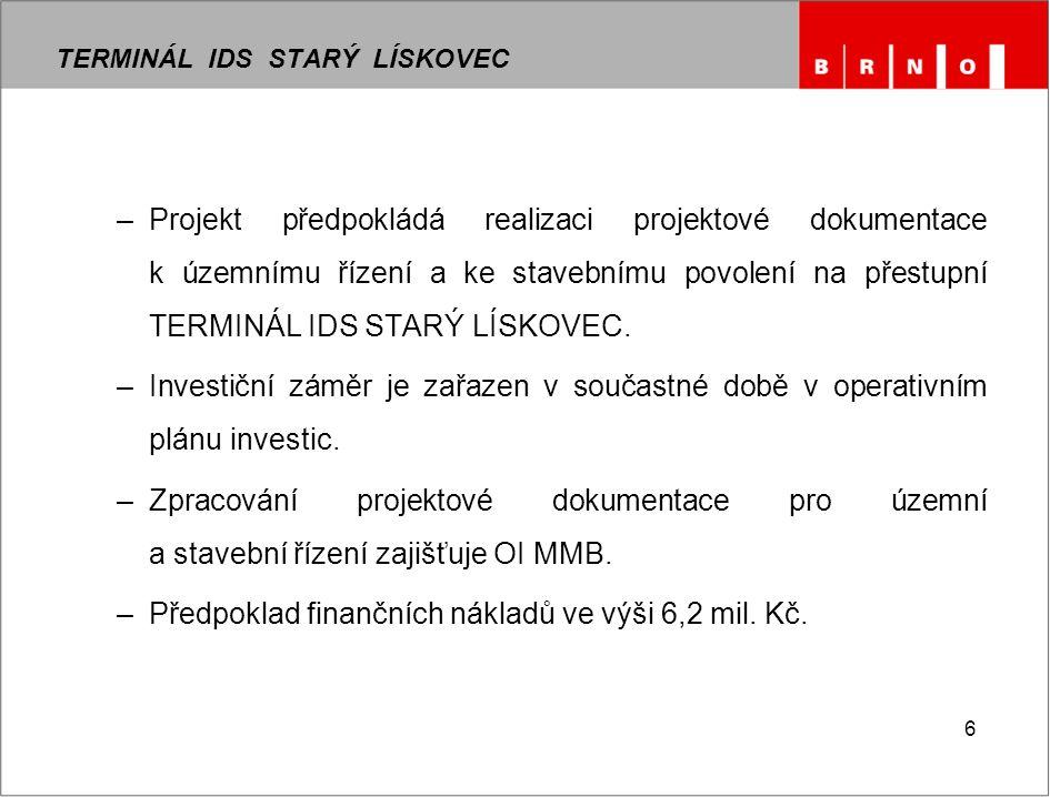 6 –Projekt předpokládá realizaci projektové dokumentace k územnímu řízení a ke stavebnímu povolení na přestupní TERMINÁL IDS STARÝ LÍSKOVEC. –Investič