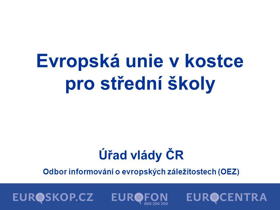Úřad vlády ČR Odbor informování o evropských záležitostech (OEZ) Evropská unie v kostce pro střední školy