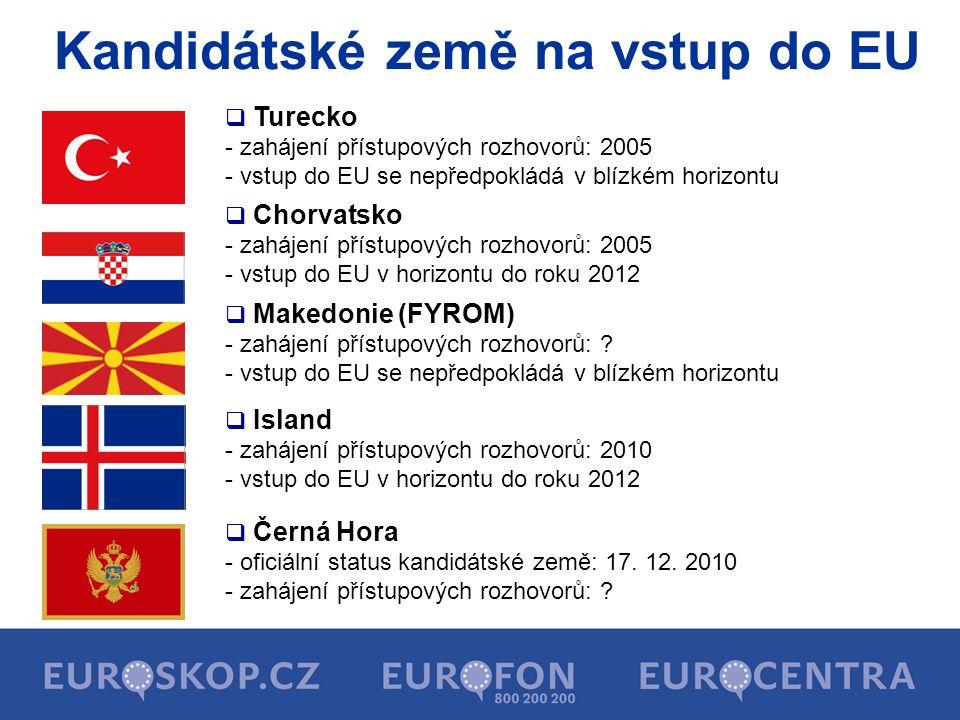 Kandidátské země na vstup do EU  Turecko - zahájení přístupových rozhovorů: 2005 - vstup do EU se nepředpokládá v blízkém horizontu  Chorvatsko - za
