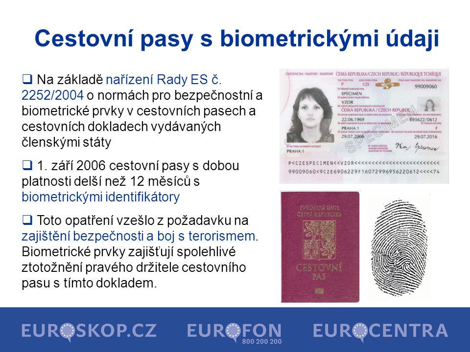 Cestovní pasy s biometrickými údaji  Na základě nařízení Rady ES č. 2252/2004 o normách pro bezpečnostní a biometrické prvky v cestovních pasech a ce