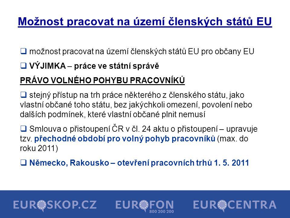 Možnost pracovat na území členských států EU  možnost pracovat na území členských států EU pro občany EU  VÝJIMKA – práce ve státní správě PRÁVO VOL