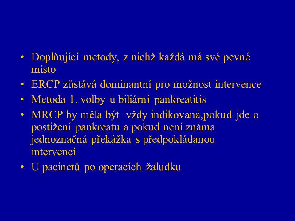 Doplňující metody, z nichž každá má své pevné místo ERCP zůstává dominantní pro možnost intervence Metoda 1. volby u biliární pankreatitis MRCP by měl