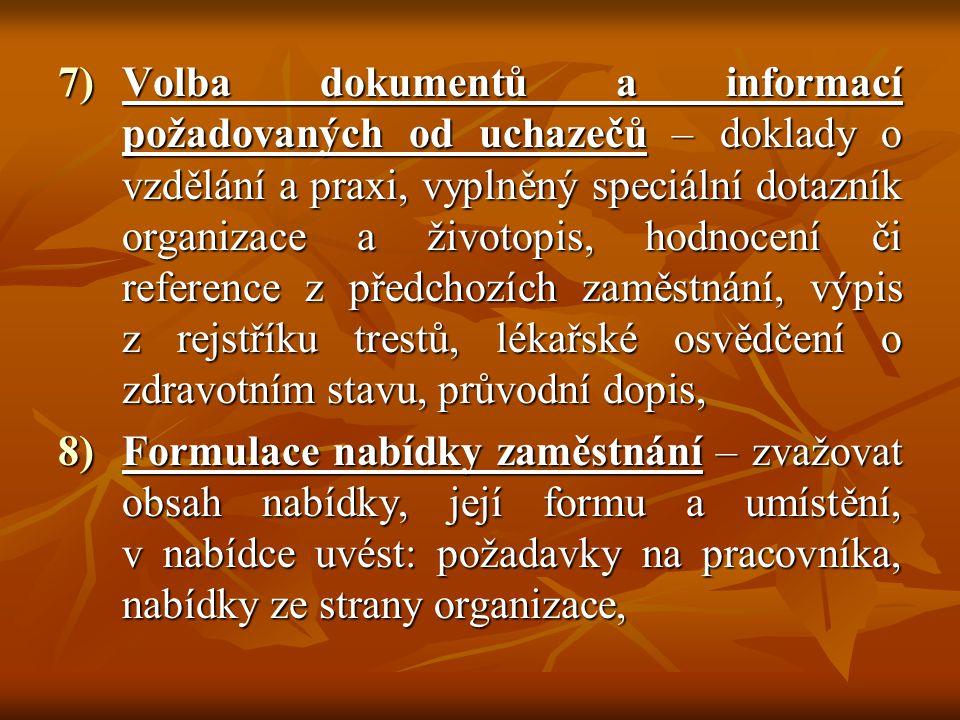 7)Volba dokumentů a informací požadovaných od uchazečů – doklady o vzdělání a praxi, vyplněný speciální dotazník organizace a životopis, hodnocení či