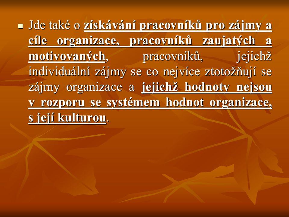 Jde také o získávání pracovníků pro zájmy a cíle organizace, pracovníků zaujatých a motivovaných, pracovníků, jejichž individuální zájmy se co nejvíce
