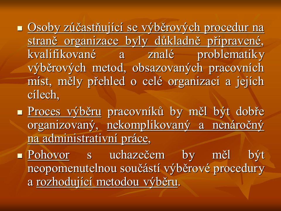 Osoby zúčastňující se výběrových procedur na straně organizace byly důkladně připravené, kvalifikované a znalé problematiky výběrových metod, obsazova