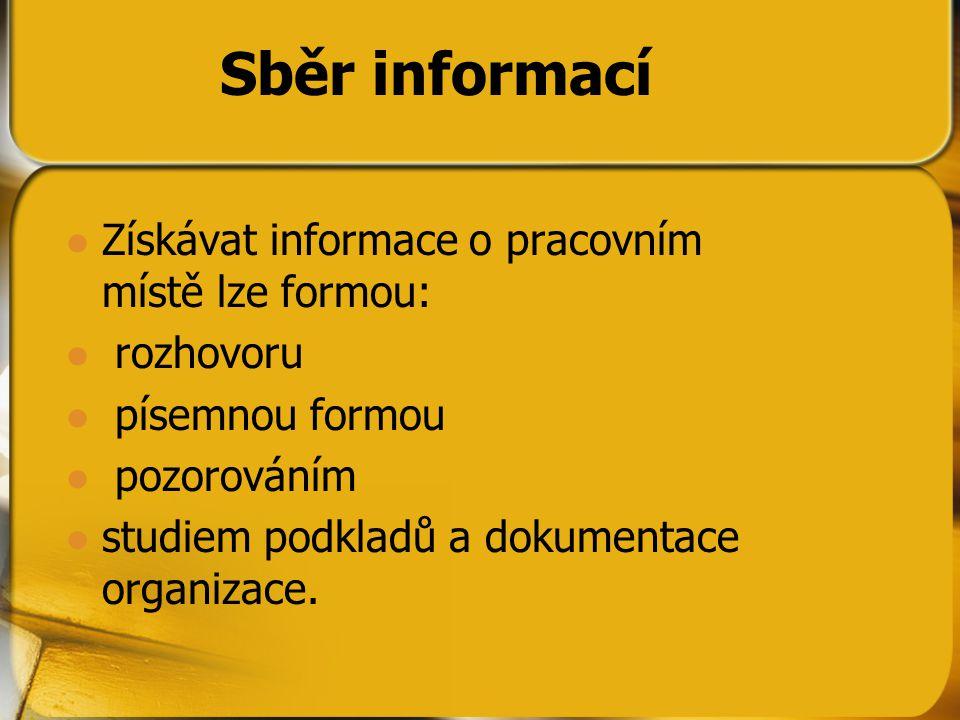 Sběr informací Získávat informace o pracovním místě lze formou: rozhovoru písemnou formou pozorováním studiem podkladů a dokumentace organizace.