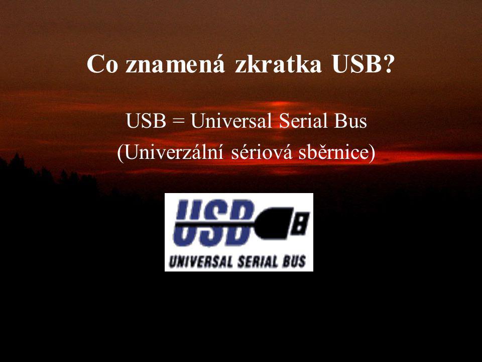 Obsah: Co znamená zkratka USB? Proč vznikla USB? Základní charakteristika Vlastnosti USB sběrnice a USB zařízení USB 1.0 USB 1.1 USB 2.0 Logická struk