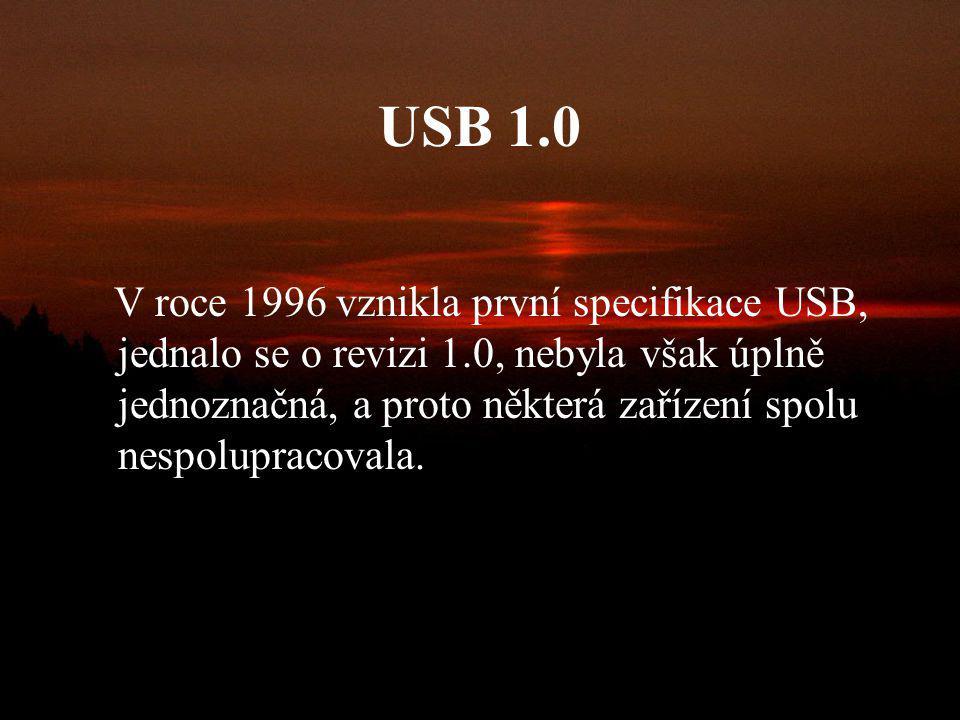 Vlastnosti USB sběrnice a USB zařízení Možnost připojit až 127 zařízení současně Jednoduché řešení kabeláže a konektorů Podpora pro identifikaci vadný