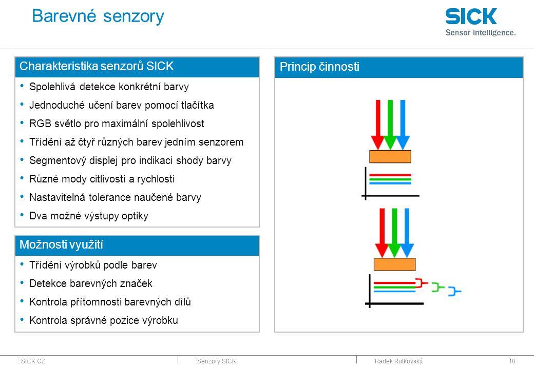 : SICK CZ:Senzory SICKRadek Rutkovský10 Barevné senzory Charakteristika senzorů SICK Spolehlivá detekce konkrétní barvy Jednoduché učení barev pomocí