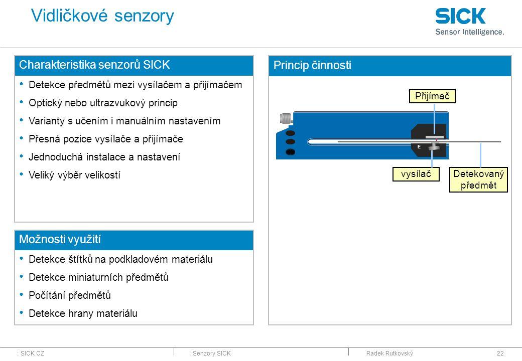 : SICK CZ:Senzory SICKRadek Rutkovský22 Vidličkové senzory Charakteristika senzorů SICK Detekce předmětů mezi vysílačem a přijímačem Optický nebo ultr