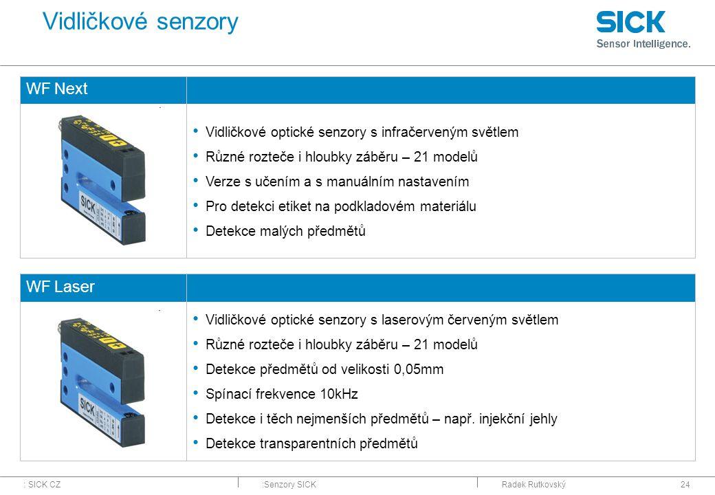 : SICK CZ:Senzory SICKRadek Rutkovský24 Vidličkové senzory WF Next Vidličkové optické senzory s infračerveným světlem Různé rozteče i hloubky záběru –