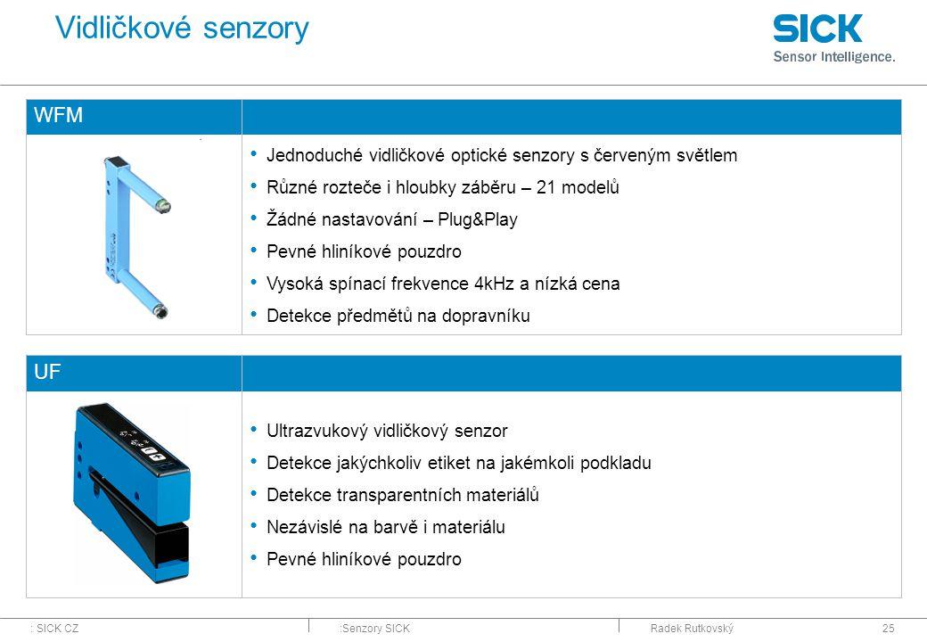 : SICK CZ:Senzory SICKRadek Rutkovský25 Vidličkové senzory WFM Jednoduché vidličkové optické senzory s červeným světlem Různé rozteče i hloubky záběru