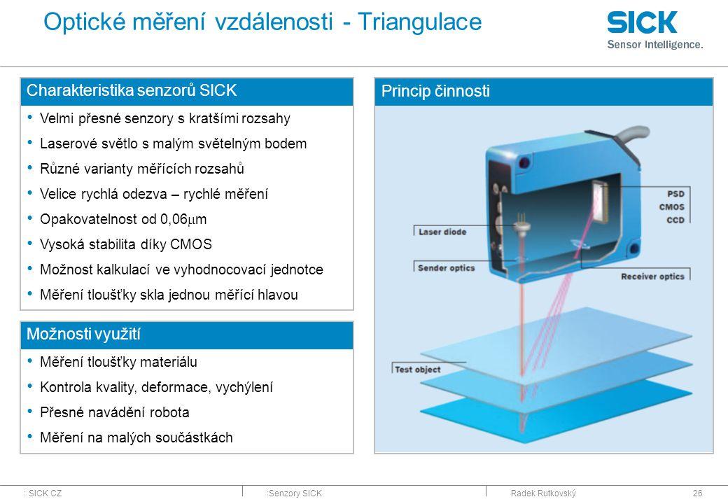 : SICK CZ:Senzory SICKRadek Rutkovský26 Optické měření vzdálenosti - Triangulace Charakteristika senzorů SICK Velmi přesné senzory s kratšími rozsahy