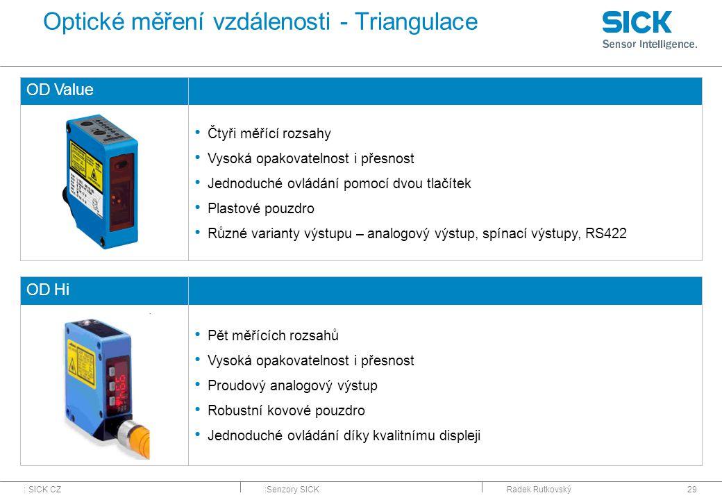 : SICK CZ:Senzory SICKRadek Rutkovský29 Optické měření vzdálenosti - Triangulace OD Value Čtyři měřící rozsahy Vysoká opakovatelnost i přesnost Jednod
