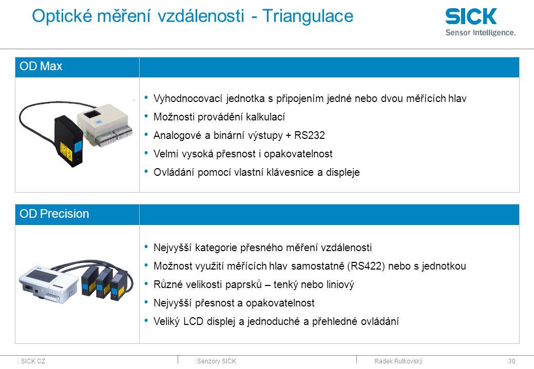 : SICK CZ:Senzory SICKRadek Rutkovský30 Optické měření vzdálenosti - Triangulace OD Max Vyhodnocovací jednotka s připojením jedné nebo dvou měřících h