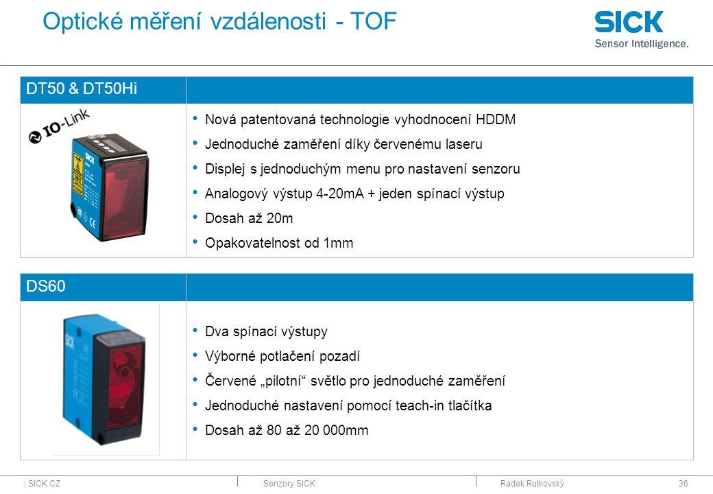 : SICK CZ:Senzory SICKRadek Rutkovský36 Optické měření vzdálenosti - TOF DT50 & DT50Hi Nová patentovaná technologie vyhodnocení HDDM Jednoduché zaměře