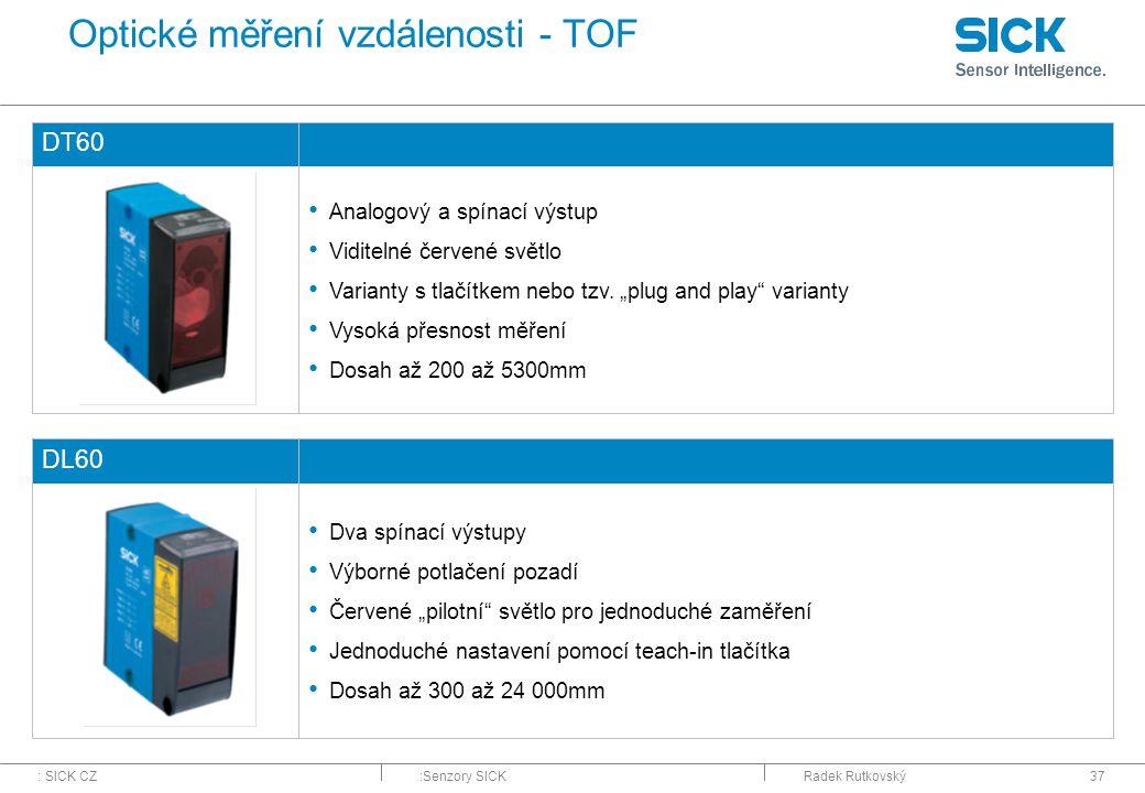: SICK CZ:Senzory SICKRadek Rutkovský37 Optické měření vzdálenosti - TOF DT60 Analogový a spínací výstup Viditelné červené světlo Varianty s tlačítkem