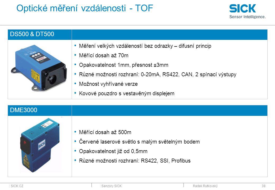 : SICK CZ:Senzory SICKRadek Rutkovský38 Optické měření vzdálenosti - TOF DS500 & DT500 Měření velkých vzdáleností bez odrazky – difusní princip Měřící