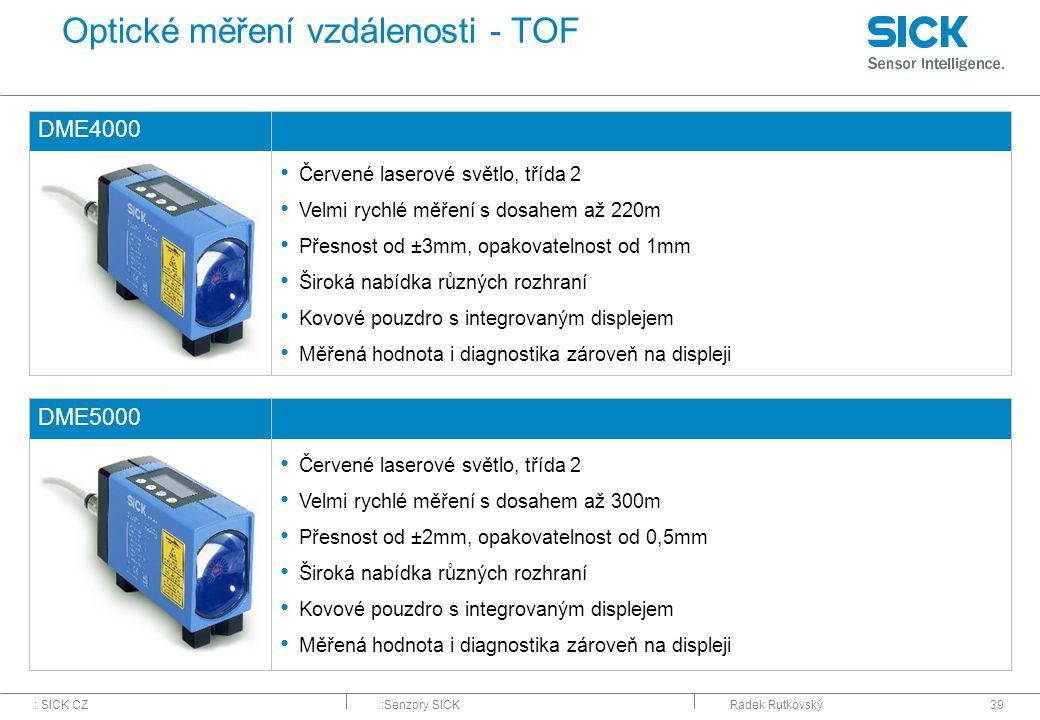 : SICK CZ:Senzory SICKRadek Rutkovský39 Optické měření vzdálenosti - TOF DME4000 Červené laserové světlo, třída 2 Velmi rychlé měření s dosahem až 220
