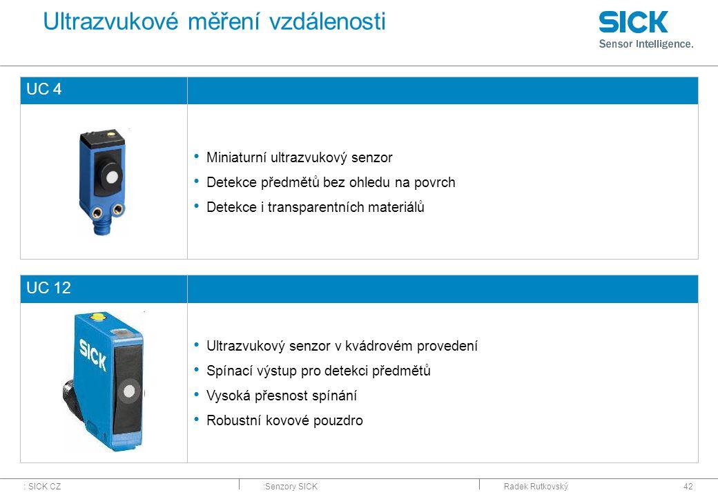 : SICK CZ:Senzory SICKRadek Rutkovský42 Ultrazvukové měření vzdálenosti UC 4 Miniaturní ultrazvukový senzor Detekce předmětů bez ohledu na povrch Dete