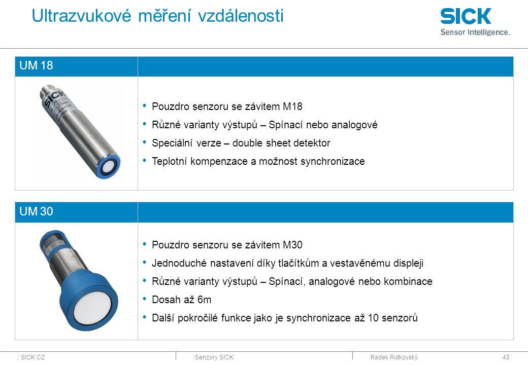 : SICK CZ:Senzory SICKRadek Rutkovský43 Ultrazvukové měření vzdálenosti UM 18 Pouzdro senzoru se závitem M18 Různé varianty výstupů – Spínací nebo ana