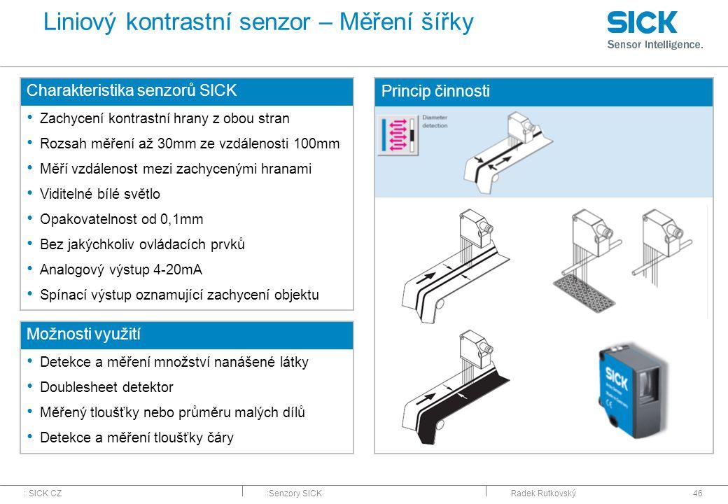 : SICK CZ:Senzory SICKRadek Rutkovský46 Liniový kontrastní senzor – Měření šířky Charakteristika senzorů SICK Zachycení kontrastní hrany z obou stran