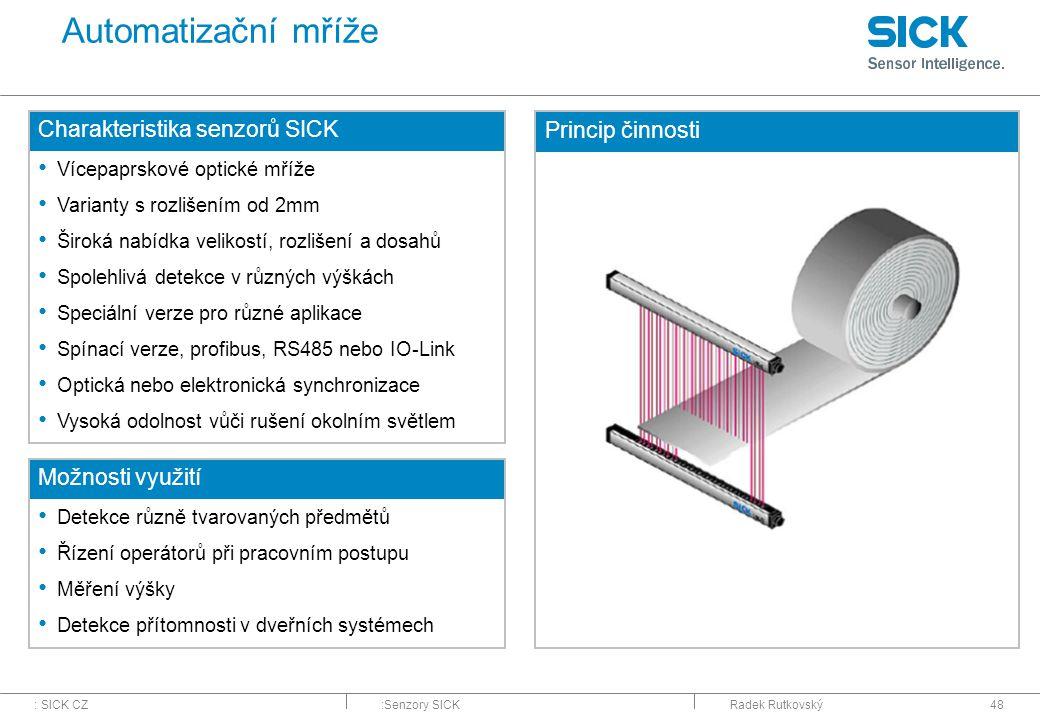 : SICK CZ:Senzory SICKRadek Rutkovský48 Automatizační mříže Charakteristika senzorů SICK Vícepaprskové optické mříže Varianty s rozlišením od 2mm Širo