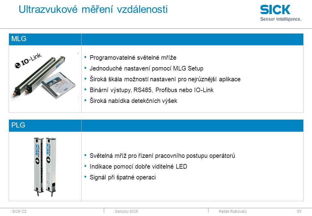 : SICK CZ:Senzory SICKRadek Rutkovský53 Ultrazvukové měření vzdálenosti MLG Programovatelné světelné mříže Jednoduché nastavení pomocí MLG Setup Širok