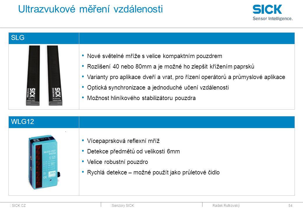 : SICK CZ:Senzory SICKRadek Rutkovský54 Ultrazvukové měření vzdálenosti SLG Nové světelné mříže s velice kompaktním pouzdrem Rozlišení 40 nebo 80mm a