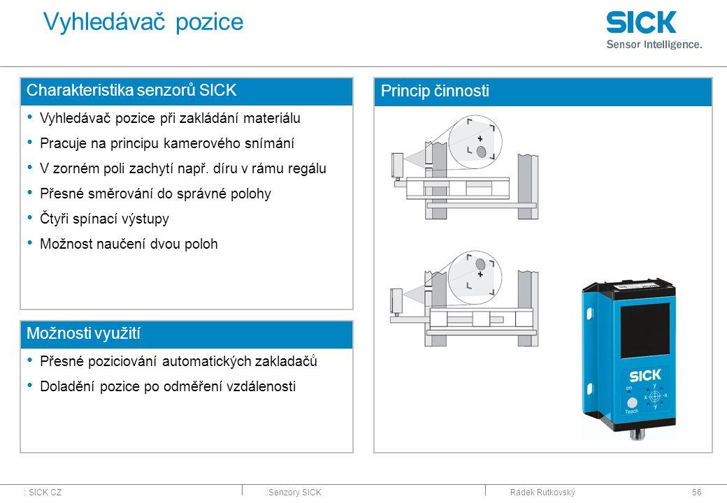 : SICK CZ:Senzory SICKRadek Rutkovský56 Vyhledávač pozice Charakteristika senzorů SICK Vyhledávač pozice při zakládání materiálu Pracuje na principu k