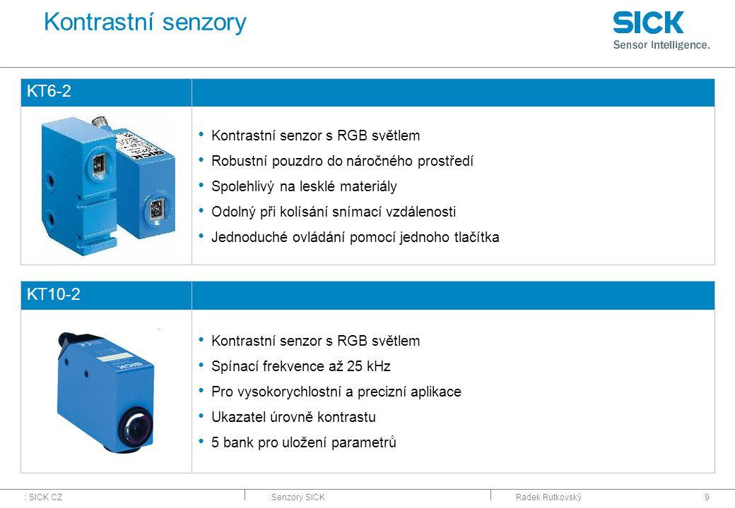 : SICK CZ:Senzory SICKRadek Rutkovský9 Kontrastní senzory KT6-2 Kontrastní senzor s RGB světlem Robustní pouzdro do náročného prostředí Spolehlivý na