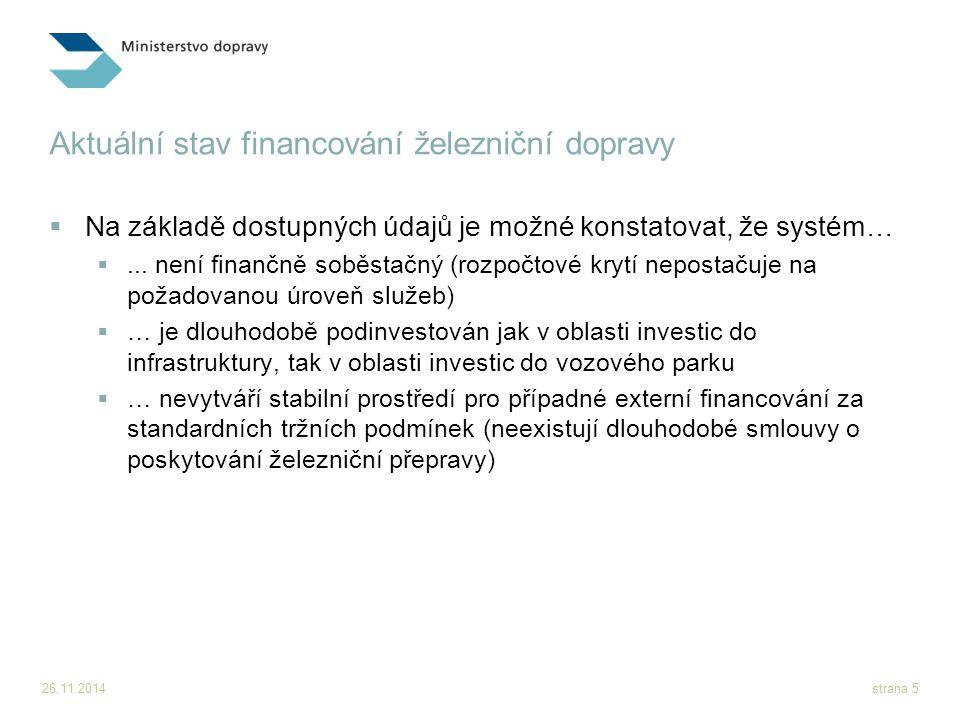 26.11.2014strana 5 Aktuální stav financování železniční dopravy  Na základě dostupných údajů je možné konstatovat, že systém… ... není finančně sobě