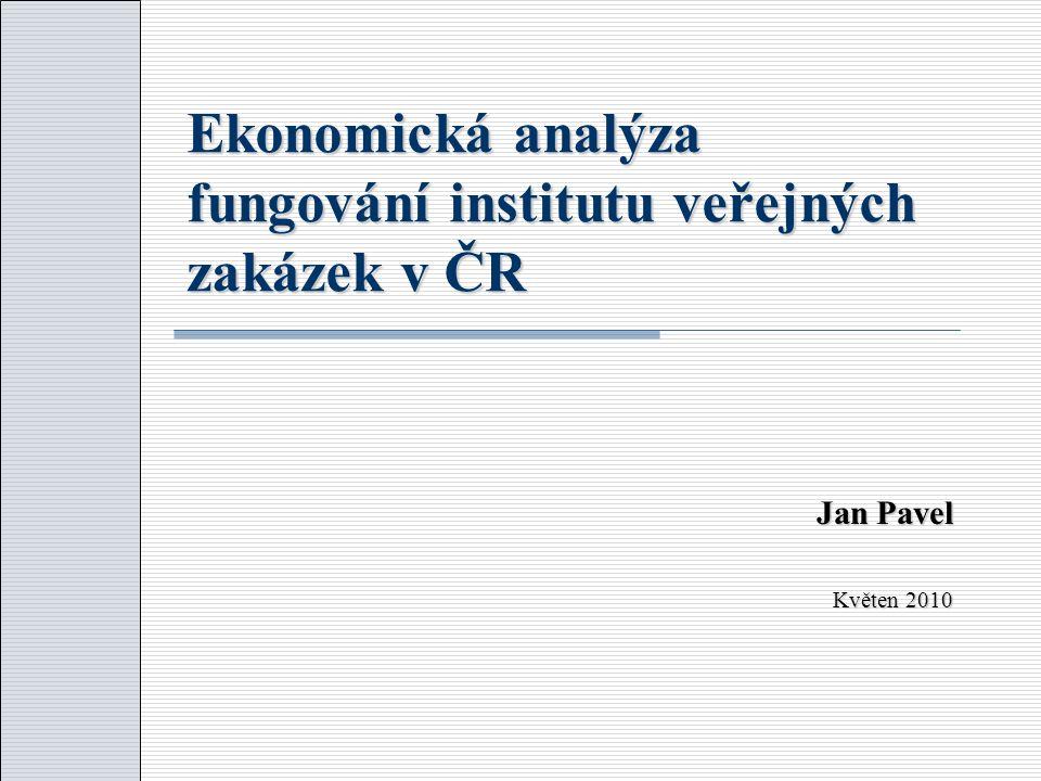 Ekonomická analýza fungování institutu veřejných zakázek v ČR Jan Pavel Květen 2010