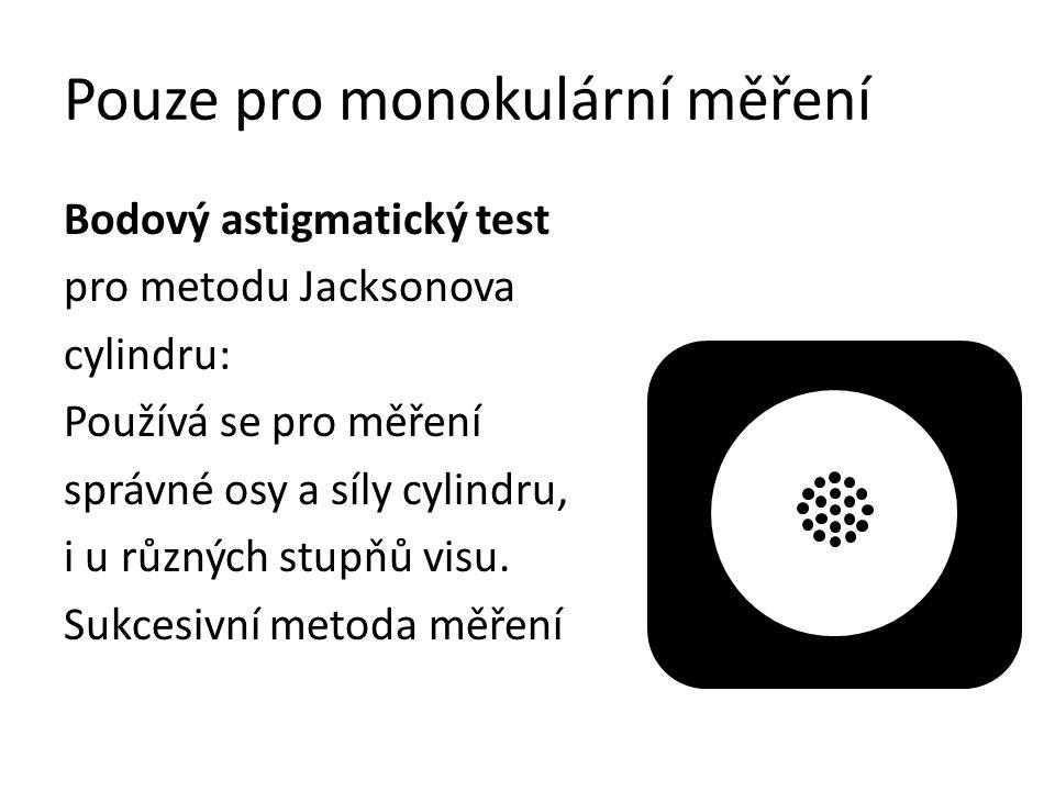 Pouze pro monokulární měření Červeno-zelený test pro jemné sférické dokorigování: Simultánní test.