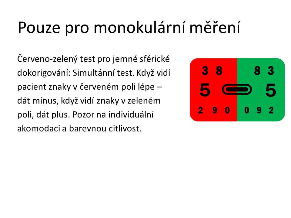 Pouze pro monokulární měření Simultánní metoda pro jemné sférické dokorigování.