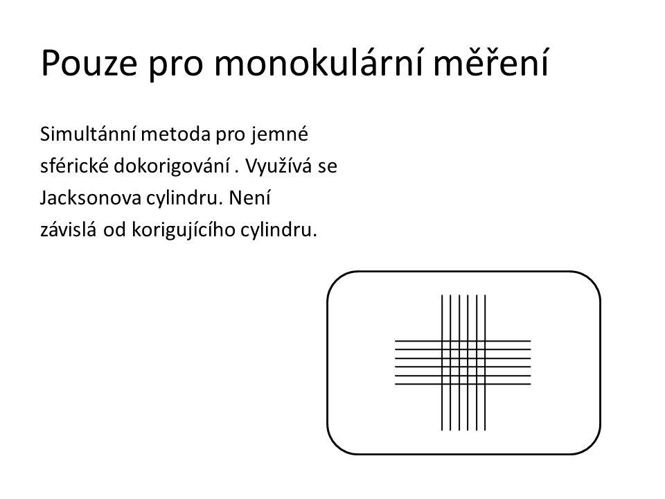 Binokulární testy U binokulárního měření se využívá disociace(rozdělení) zrakových vněmů mezi pravým a levým okem.