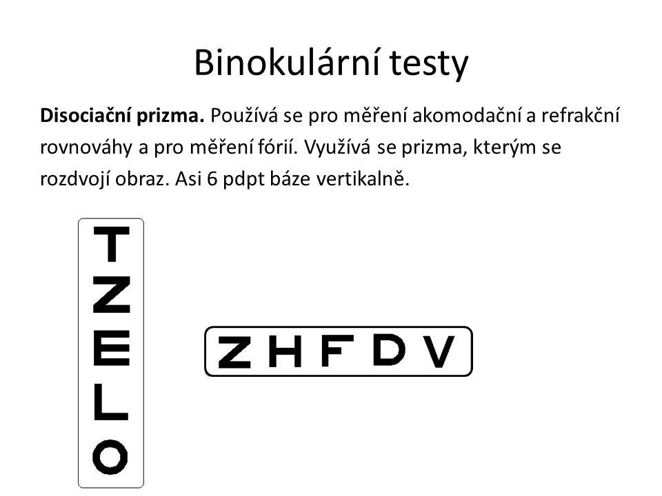 Binokulární testy Anaglyfní metody (metoda komplementárnich barev).Jako dělič se využívá červené a zelené sklo z refrakční skříně.